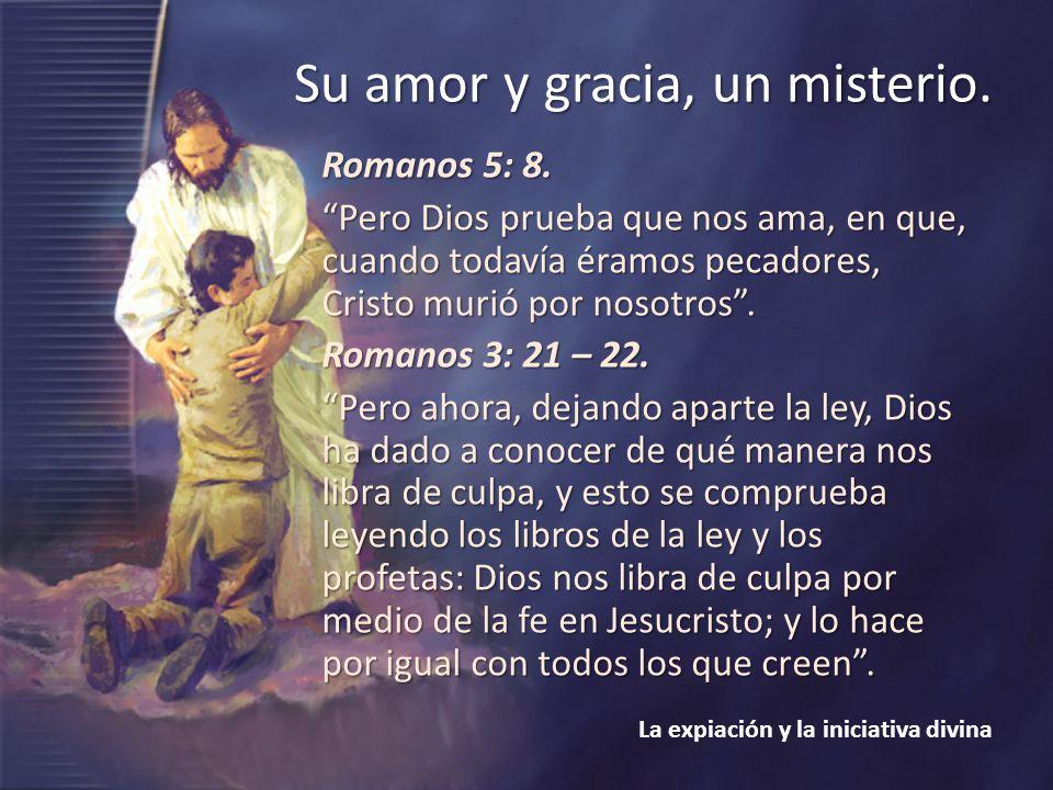 La expiación y la iniciativa divina Romanos 5: 8. Pero Dios prueba que nos ama, en que, cuando todavía éramos pecadores, Cristo murió por nosotros. Ro