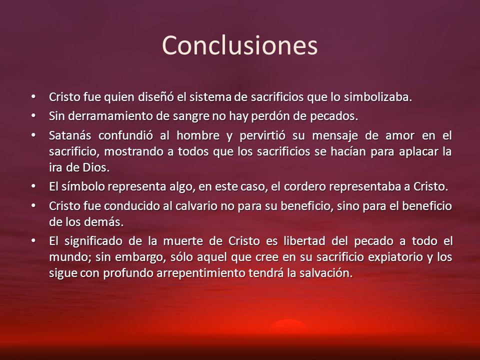 Conclusiones Cristo fue quien diseñó el sistema de sacrificios que lo simbolizaba. Cristo fue quien diseñó el sistema de sacrificios que lo simbolizab