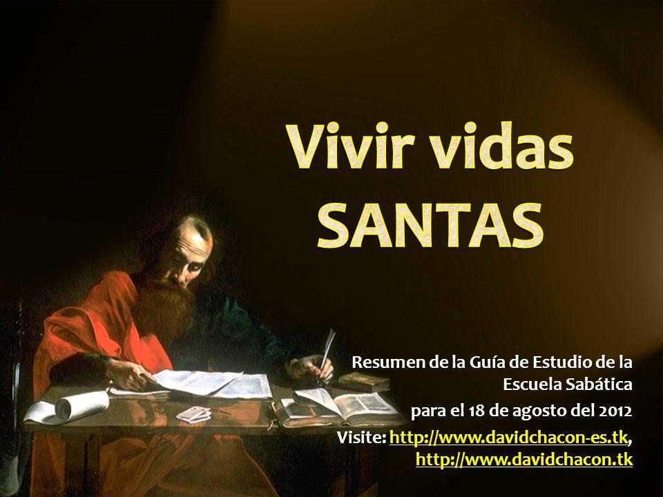 Resumen de la Guía de Estudio de la Escuela Sabática para el 18 de agosto del 2012 Visite: http://www.davidchacon-es.tk, http://www.davidchacon.tk htt