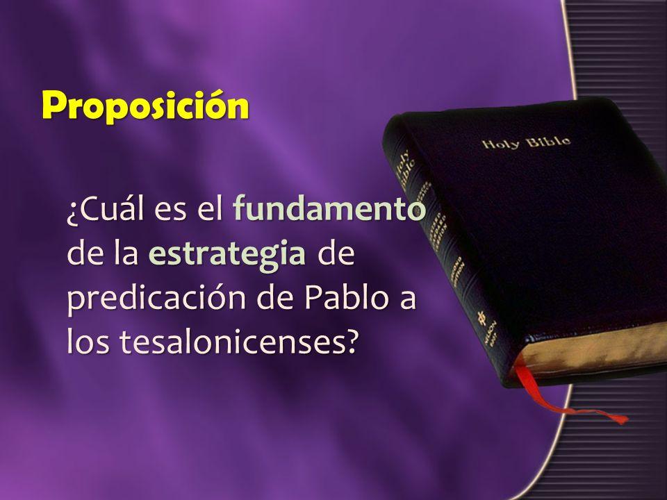 Proposición ¿Cuál es el fundamento de la estrategia de predicación de Pablo a los tesalonicenses?