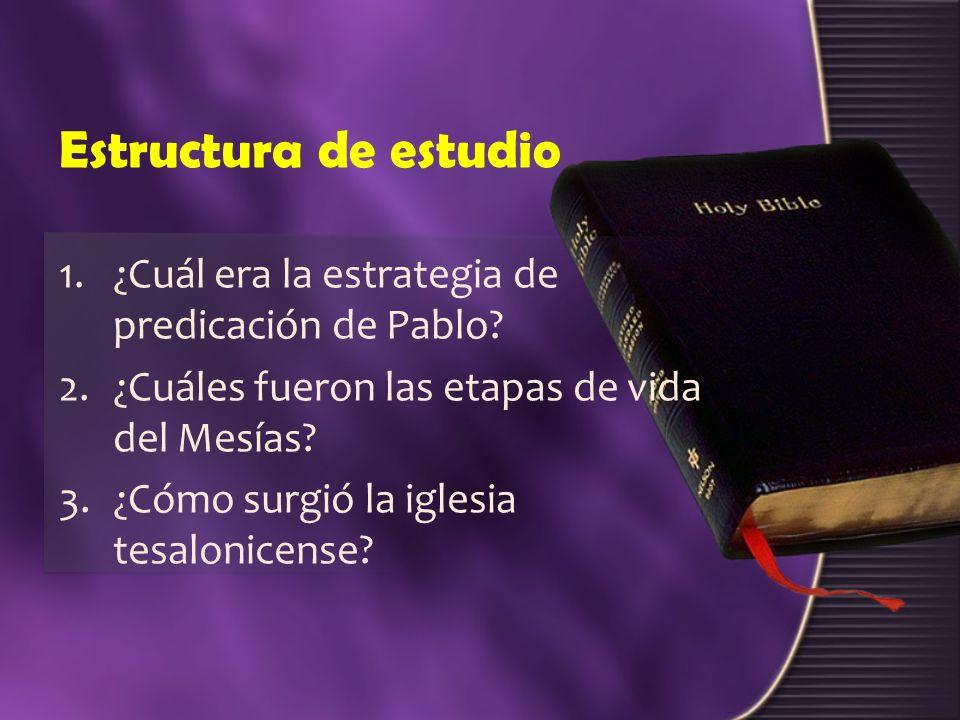 Estructura de estudio 1.¿Cuál era la estrategia de predicación de Pablo? 2.¿Cuáles fueron las etapas de vida del Mesías? 3.¿Cómo surgió la iglesia tes