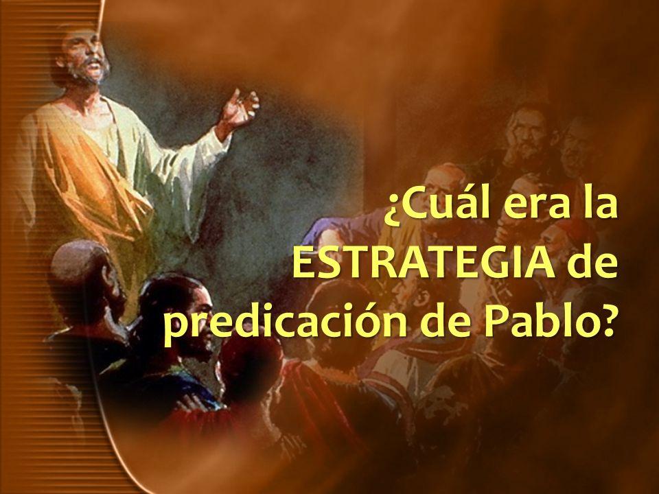 ¿Cuál era la ESTRATEGIA de predicación de Pablo?