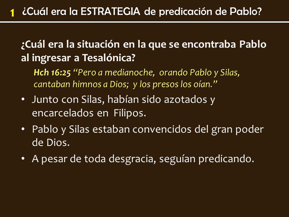 1 ¿Cuál era la situación en la que se encontraba Pablo al ingresar a Tesalónica? Hch 16:25 Pero a medianoche, orando Pablo y Silas, cantaban himnos a