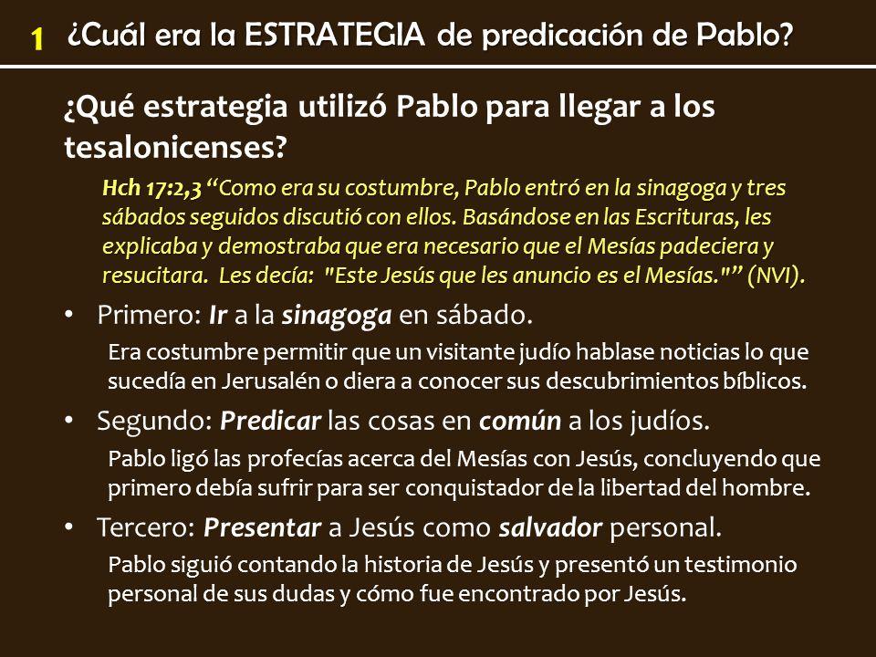 ¿Cuál era la ESTRATEGIA de predicación de Pablo? 1 ¿Qué estrategia utilizó Pablo para llegar a los tesalonicenses? Hch 17:2,3 Como era su costumbre, P