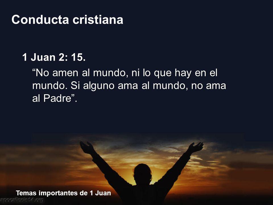 Temas importantes de 1 Juan Conducta cristiana ¿Cómo influye la teología en la forma de vida.