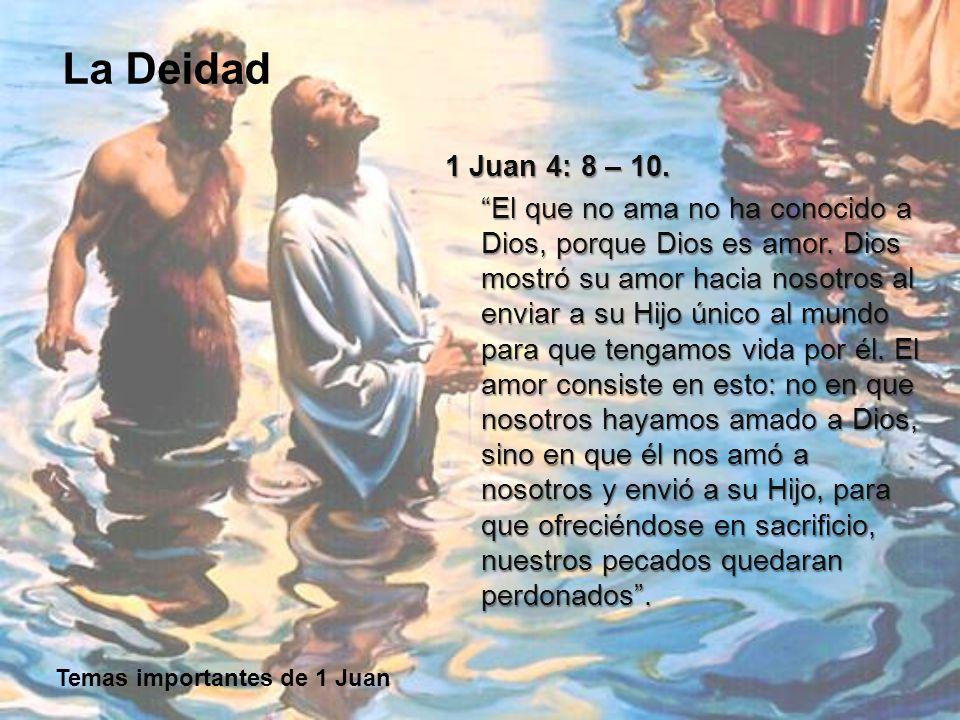 Temas importantes de 1 Juan La Deidad ¿Qué es lo que Juan muestra acerca de Dios.