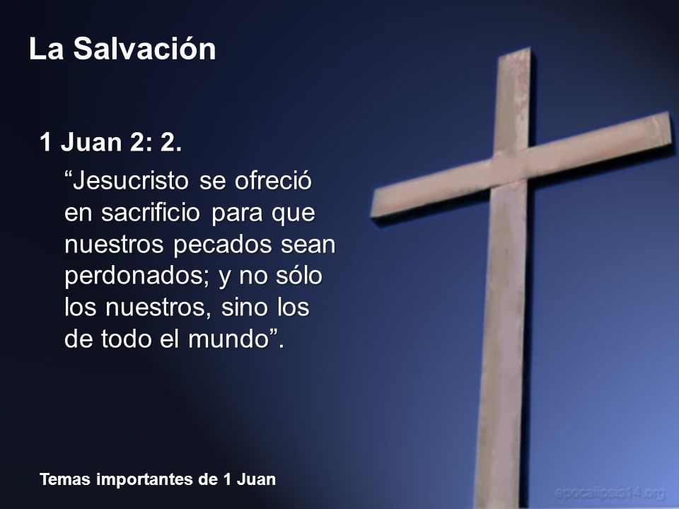 Temas importantes de 1 Juan La Salvación ¿Qué habla la Biblia respecto a Cristo y la salvación.
