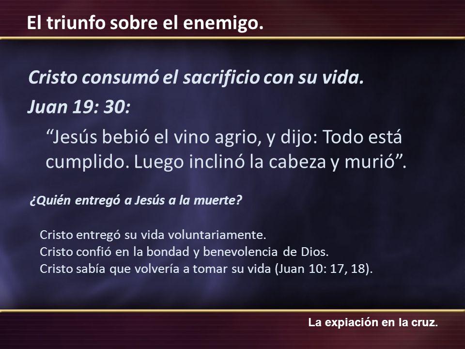 La expiación en la cruz. El triunfo sobre el enemigo. Cristo consumó el sacrificio con su vida. Juan 19: 30: Jesús bebió el vino agrio, y dijo: Todo e