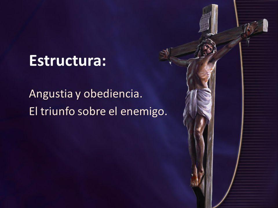 Estructura: Angustia y obediencia. El triunfo sobre el enemigo.