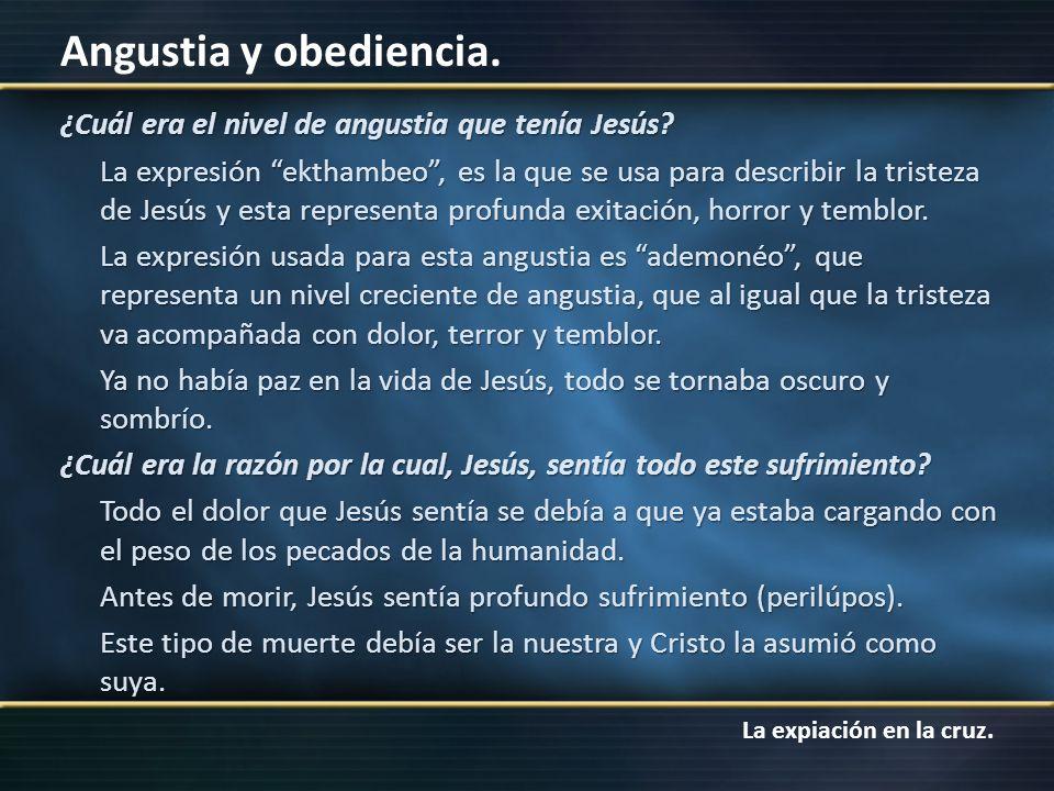 La expiación en la cruz. Angustia y obediencia. ¿Cuál era el nivel de angustia que tenía Jesús? La expresión ekthambeo, es la que se usa para describi