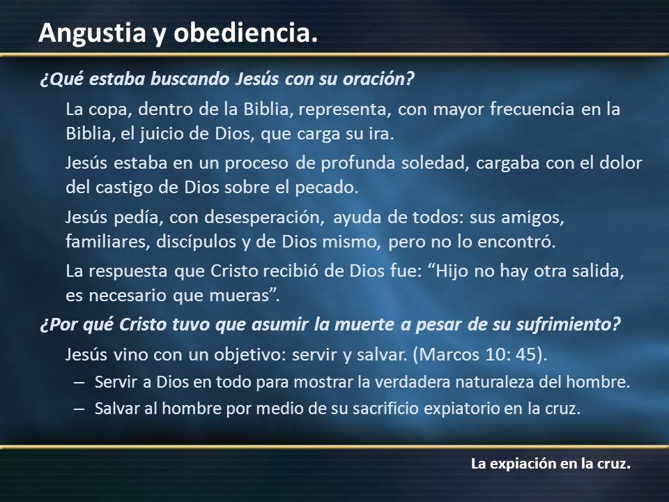 La expiación en la cruz. Angustia y obediencia. ¿Qué estaba buscando Jesús con su oración? La copa, dentro de la Biblia, representa, con mayor frecuen