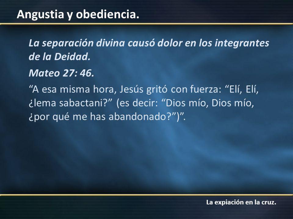 La expiación en la cruz. Angustia y obediencia. La separación divina causó dolor en los integrantes de la Deidad. Mateo 27: 46. A esa misma hora, Jesú