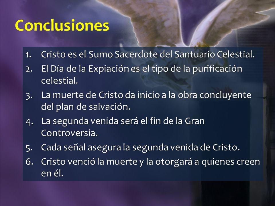 Conclusiones 1.Cristo es el Sumo Sacerdote del Santuario Celestial. 2.El Día de la Expiación es el tipo de la purificación celestial. 3.La muerte de C