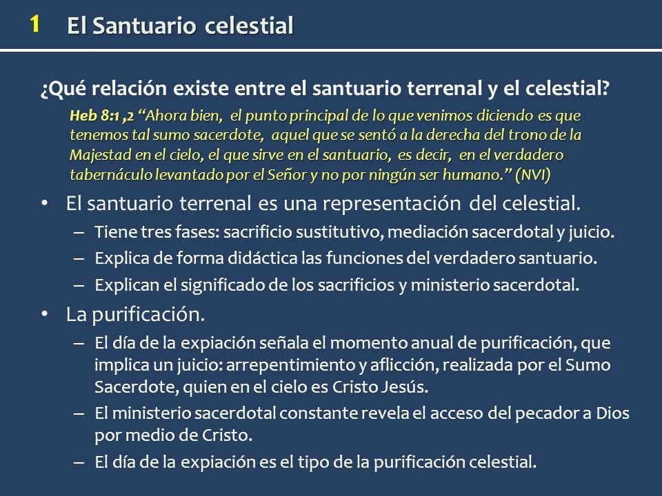 El Santuario celestial 1 ¿Qué relación existe entre el santuario terrenal y el celestial? Heb 8:1,2 Ahora bien, el punto principal de lo que venimos d