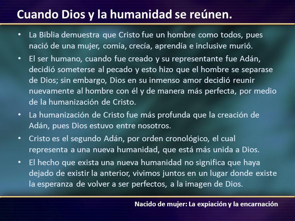 Nacido de mujer: La expiación y la encarnación Cuando Dios y la humanidad se reúnen. La Biblia demuestra que Cristo fue un hombre como todos, pues nac