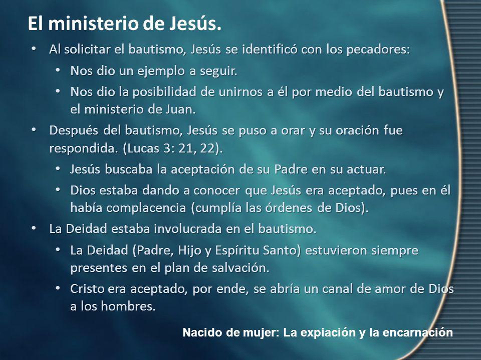 Nacido de mujer: La expiación y la encarnación El ministerio de Jesús. Al solicitar el bautismo, Jesús se identificó con los pecadores: Al solicitar e