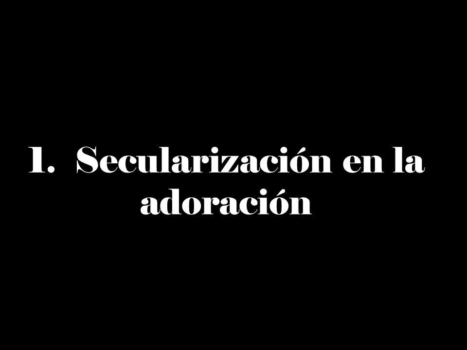 Secularización en la adoración 1.