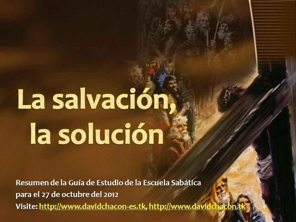 Resumen de la Guía de Estudio de la Escuela Sabática para el 27 de octubre del 2012 Visite: http://www.davidchacon-es.tk, http://www.davidchacon.tk ht
