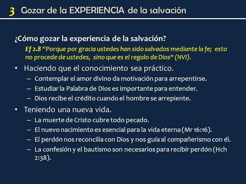 3 ¿Cómo gozar la experiencia de la salvación? Ef 2.8 Porque por gracia ustedes han sido salvados mediante la fe; esto no procede de ustedes, sino que