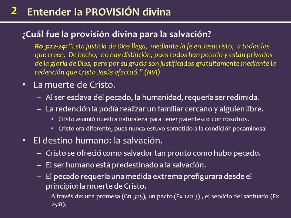 2 ¿Cuál fue la provisión divina para la salvación? Ro 3:22-24: Esta justicia de Dios llega, mediante la fe en Jesucristo, a todos los que creen. De he
