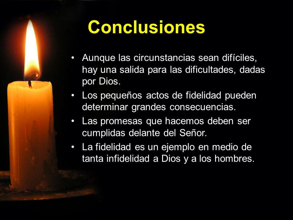 Conclusiones Aunque las circunstancias sean difíciles, hay una salida para las dificultades, dadas por Dios.Aunque las circunstancias sean difíciles, hay una salida para las dificultades, dadas por Dios.