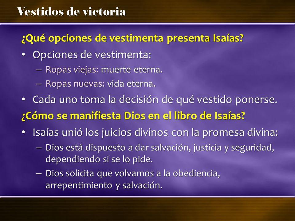 Vestidos de victoria ¿Qué opciones de vestimenta presenta Isaías? Opciones de vestimenta: Opciones de vestimenta: – Ropas viejas: muerte eterna. – Rop