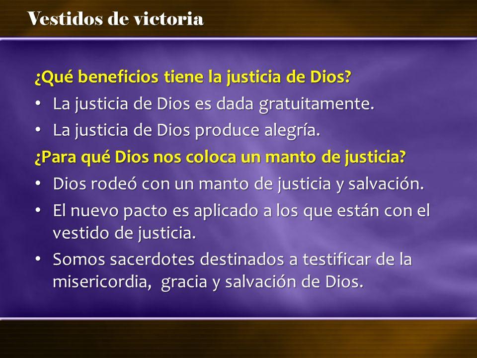 Vestidos de victoria ¿Qué beneficios tiene la justicia de Dios? La justicia de Dios es dada gratuitamente. La justicia de Dios es dada gratuitamente.