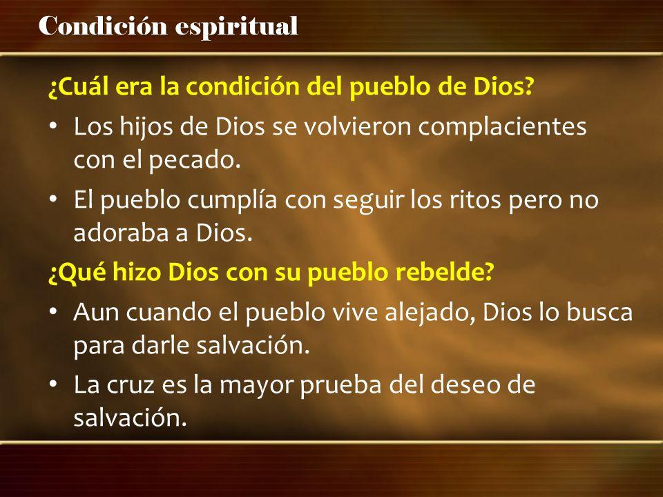 Condición espiritual ¿Cuál era la condición del pueblo de Dios? Los hijos de Dios se volvieron complacientes con el pecado. El pueblo cumplía con segu