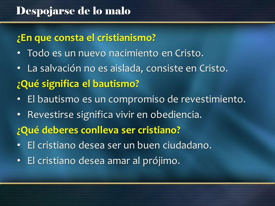 Despojarse de lo malo ¿En que consta el cristianismo? Todo es un nuevo nacimiento en Cristo. Todo es un nuevo nacimiento en Cristo. La salvación no es