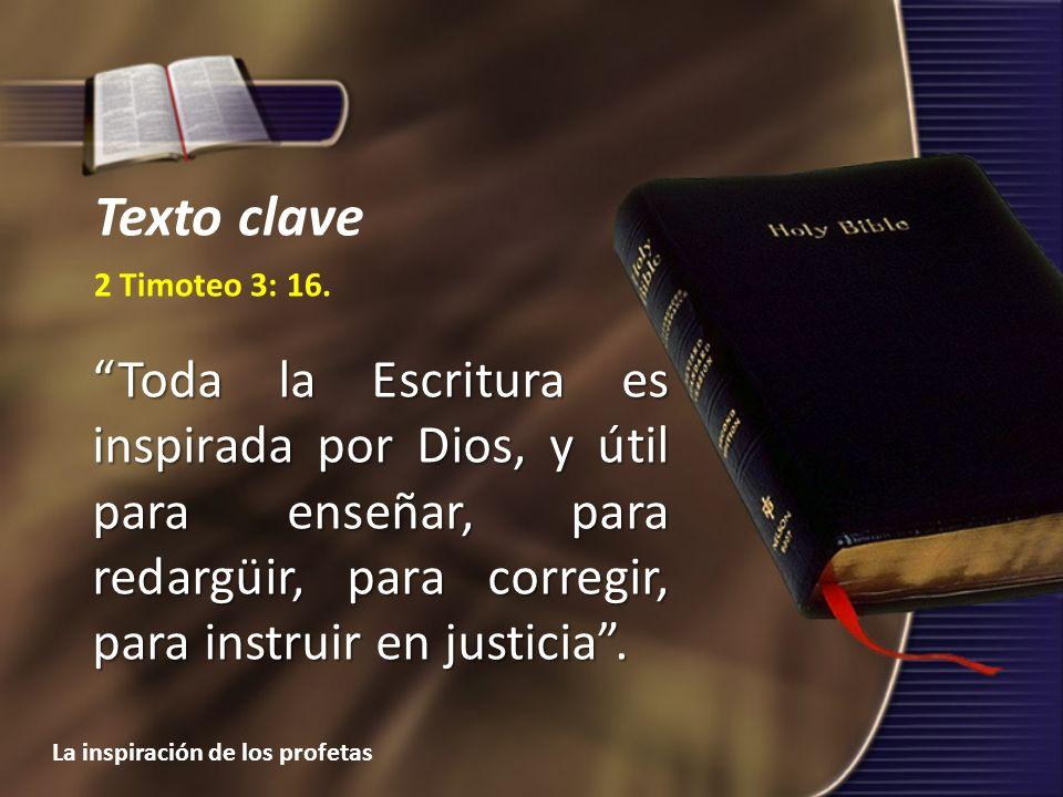2 Timoteo 3: 16. Toda la Escritura es inspirada por Dios, y útil para enseñar, para redargüir, para corregir, para instruir en justicia. Texto clave