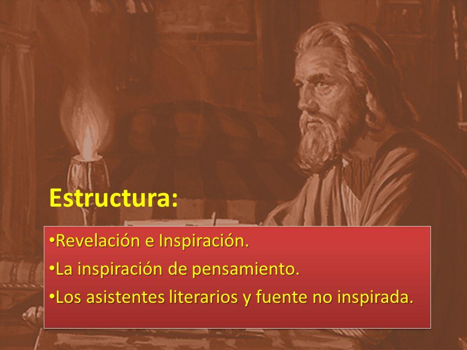 Estructura: Revelación e Inspiración. Revelación e Inspiración. La inspiración de pensamiento. La inspiración de pensamiento. Los asistentes literario