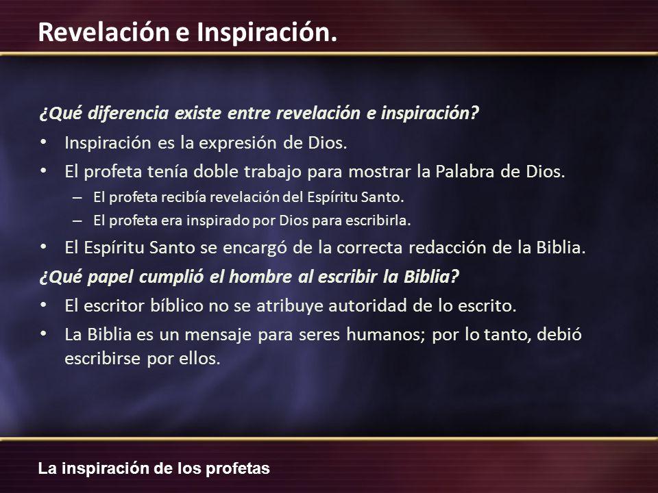 La inspiración de los profetas Revelación e Inspiración. ¿Qué diferencia existe entre revelación e inspiración? Inspiración es la expresión de Dios. E
