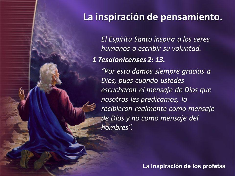 La inspiración de los profetas La inspiración de pensamiento. El Espíritu Santo inspira a los seres humanos a escribir su voluntad. 1 Tesalonicenses 2
