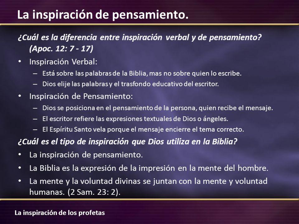 La inspiración de los profetas La inspiración de pensamiento. ¿Cuál es la diferencia entre inspiración verbal y de pensamiento? (Apoc. 12: 7 - 17) Ins
