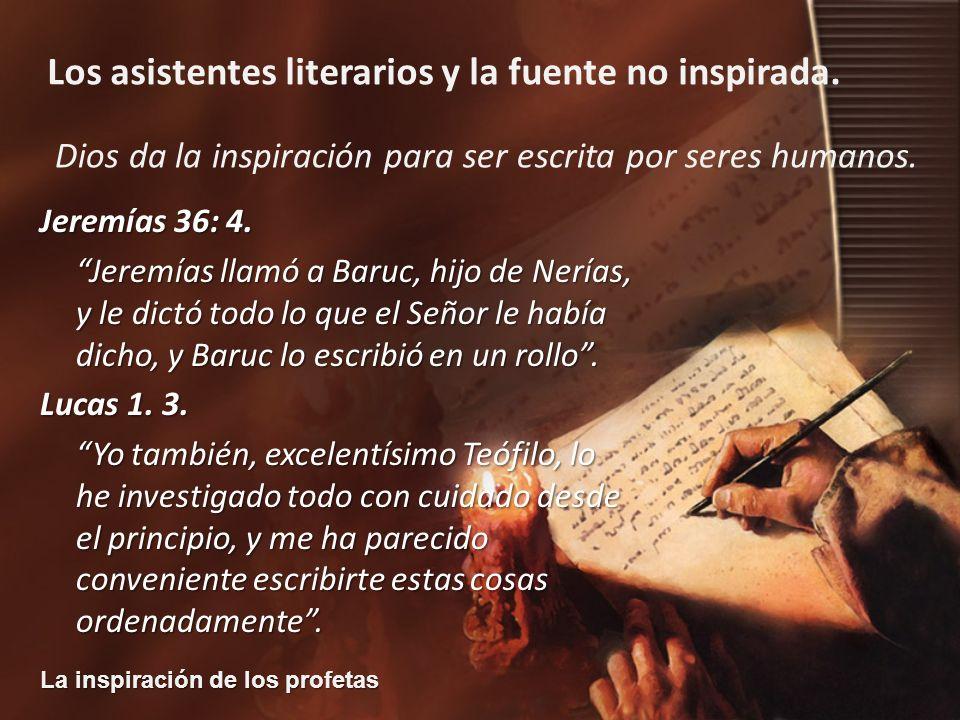 La inspiración de los profetas Los asistentes literarios y la fuente no inspirada. Jeremías 36: 4. Jeremías llamó a Baruc, hijo de Nerías, y le dictó