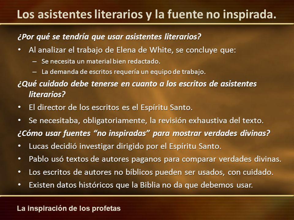 La inspiración de los profetas Los asistentes literarios y la fuente no inspirada. ¿Por qué se tendría que usar asistentes literarios? Al analizar el