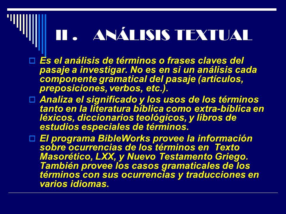 II. ANÁLISIS TEXTUAL Es el análisis de términos o frases claves del pasaje a investigar. No es en si un análisis cada componente gramatical del pasaje