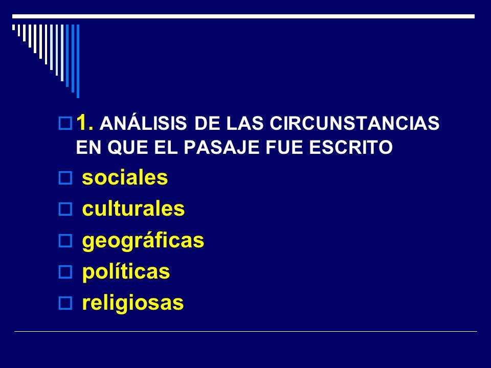 1. ANÁLISIS DE LAS CIRCUNSTANCIAS EN QUE EL PASAJE FUE ESCRITO sociales culturales geográficas políticas religiosas