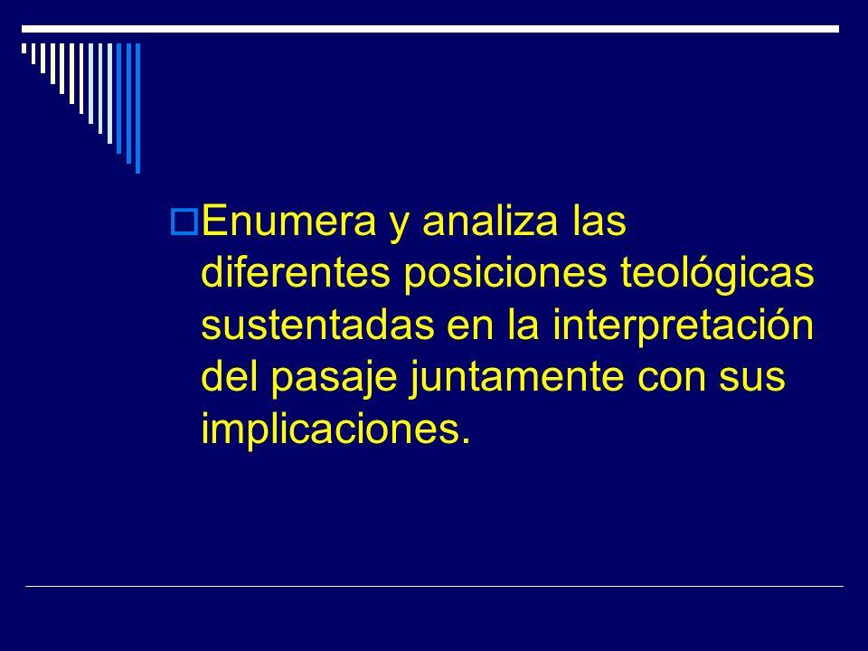 Enumera y analiza las diferentes posiciones teológicas sustentadas en la interpretación del pasaje juntamente con sus implicaciones.