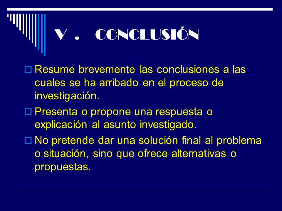 V. CONCLUSIÓN Resume brevemente las conclusiones a las cuales se ha arribado en el proceso de investigación. Presenta o propone una respuesta o explic