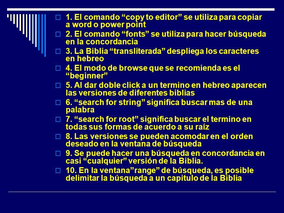 1. El comando copy to editor se utiliza para copiar a word o power point 2. El comando fonts se utiliza para hacer búsqueda en la concordancia 3. La B
