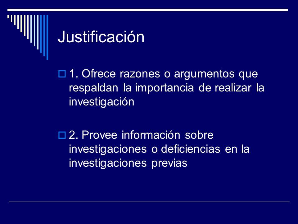 Justificación 1. Ofrece razones o argumentos que respaldan la importancia de realizar la investigación 2. Provee información sobre investigaciones o d