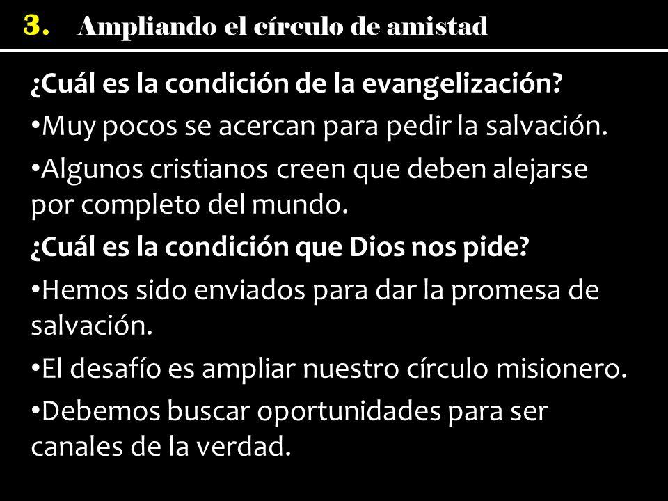 Ampliando el círculo de amistad 3.¿Cuál es la condición de la evangelización.