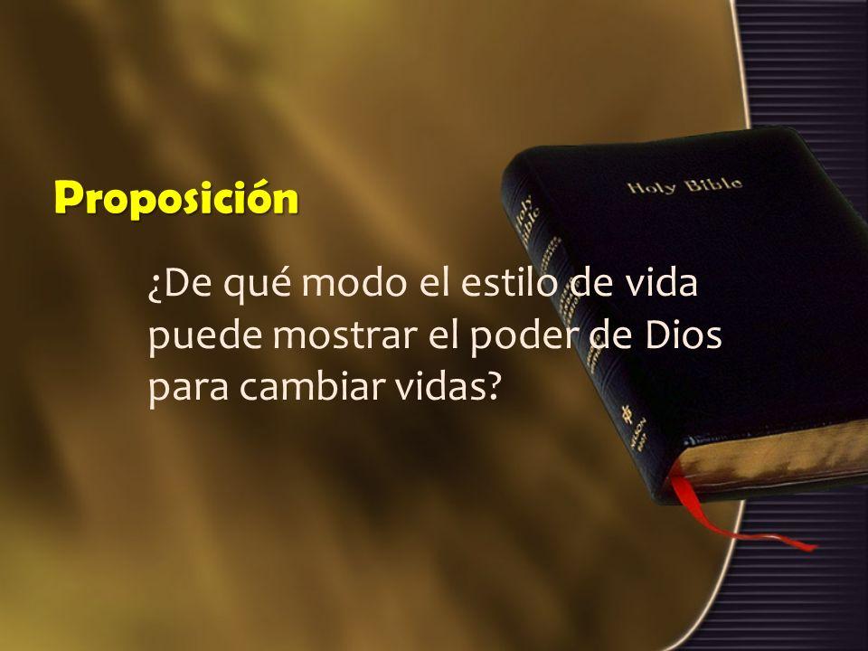Proposición ¿De qué modo el estilo de vida puede mostrar el poder de Dios para cambiar vidas?