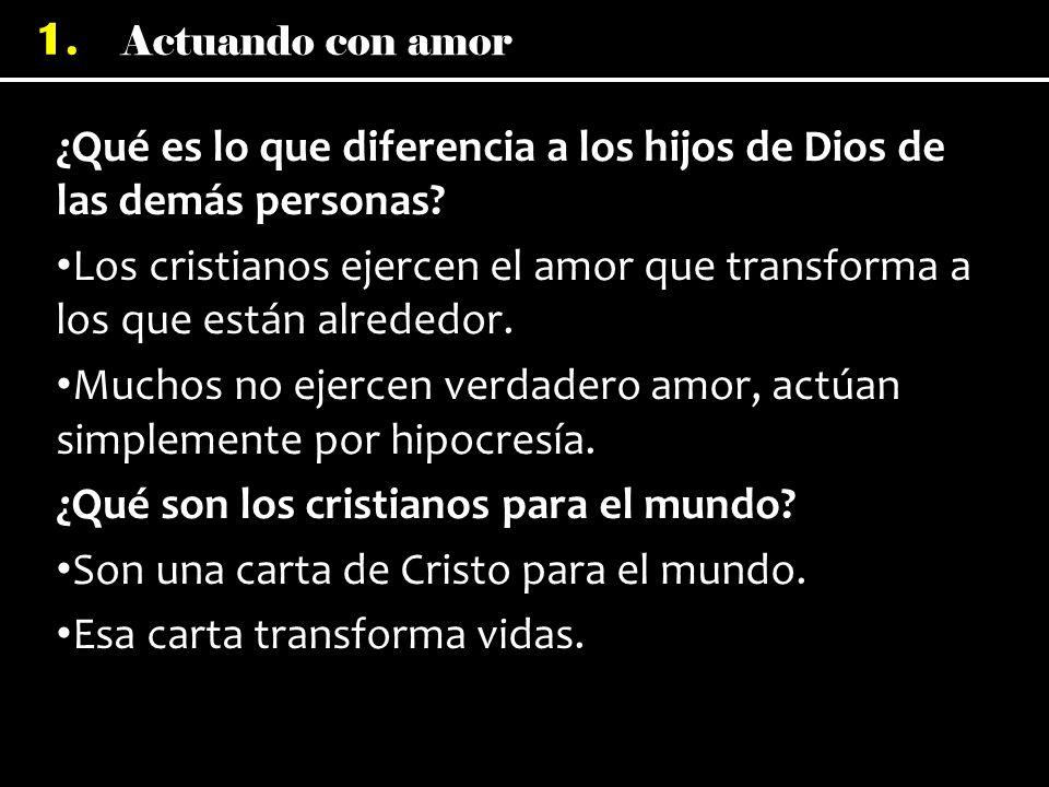 Actuando con amor 1.¿Qué es lo que diferencia a los hijos de Dios de las demás personas.