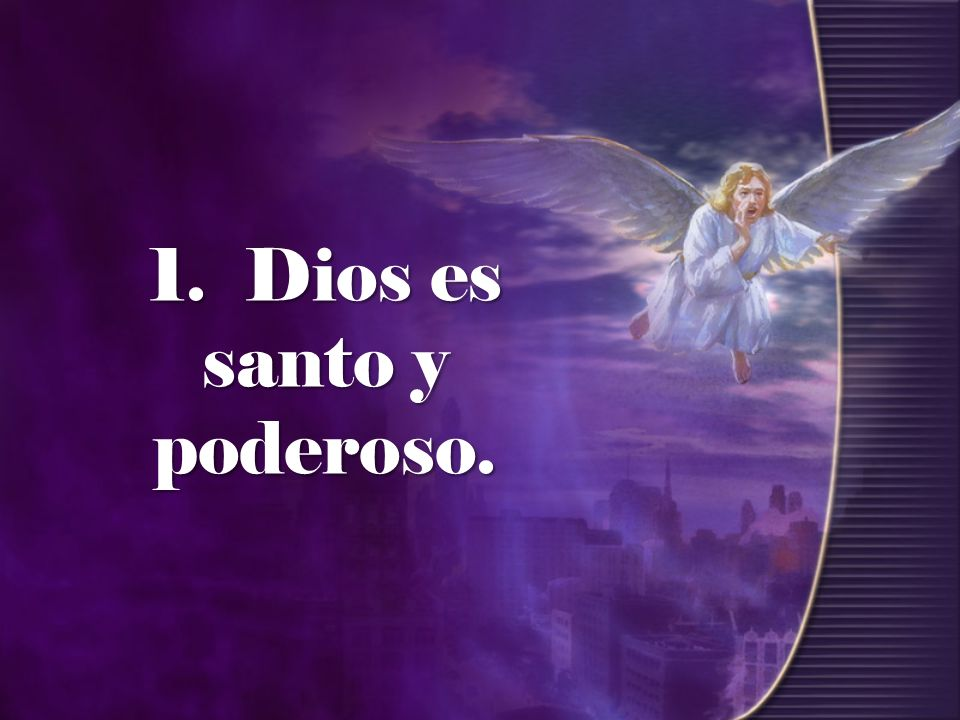 Dios es santo y poderoso 1.Ap 1:17 Cuando le vi, caí como muerto a sus pies.