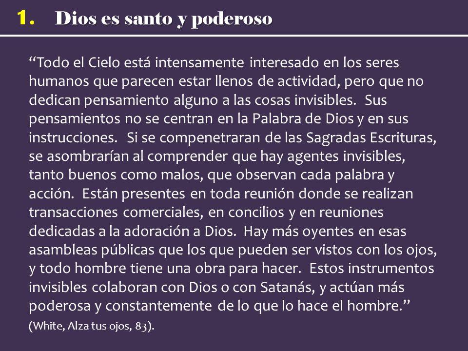 Dios es santo y poderoso 1. Todo el Cielo está intensamente interesado en los seres humanos que parecen estar llenos de actividad, pero que no dedican