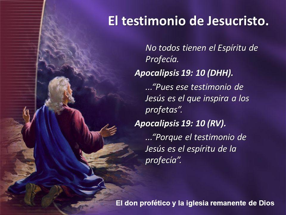 El don profético y la iglesia remanente de Dios El testimonio de Jesucristo. No todos tienen el Espíritu de Profecía. Apocalipsis 19: 10 (DHH)....Pues