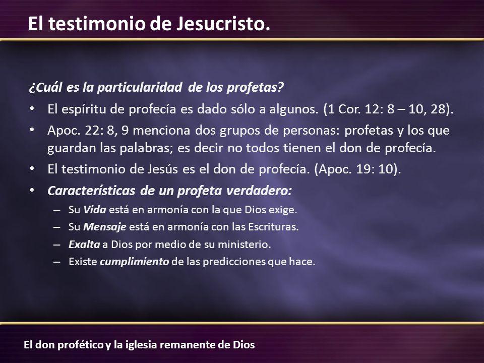 El don profético y la iglesia remanente de Dios El testimonio de Jesucristo. ¿Cuál es la particularidad de los profetas? El espíritu de profecía es da