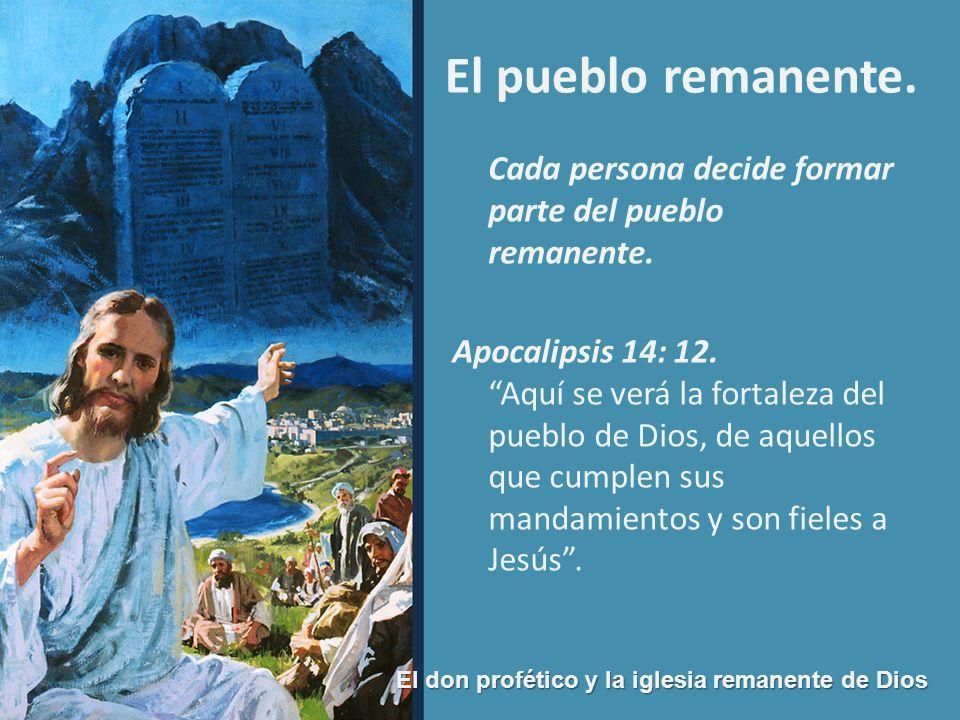 El don profético y la iglesia remanente de Dios El pueblo remanente. Cada persona decide formar parte del pueblo remanente. Apocalipsis 14: 12. Aquí s